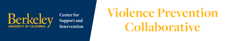 Center fro Support and Intervention - Violence Prevention Collaborative, University of California, Berkeley
